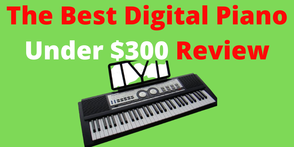 The Best Digital Piano Under 300 Dollars 2020 Review